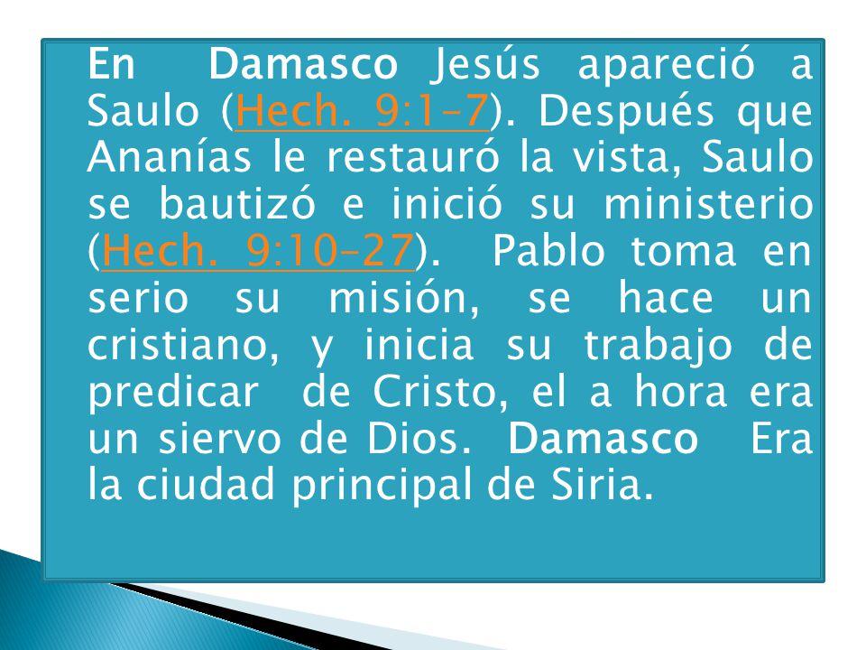 En Damasco Jesús apareció a Saulo (Hech. 9:1–7)