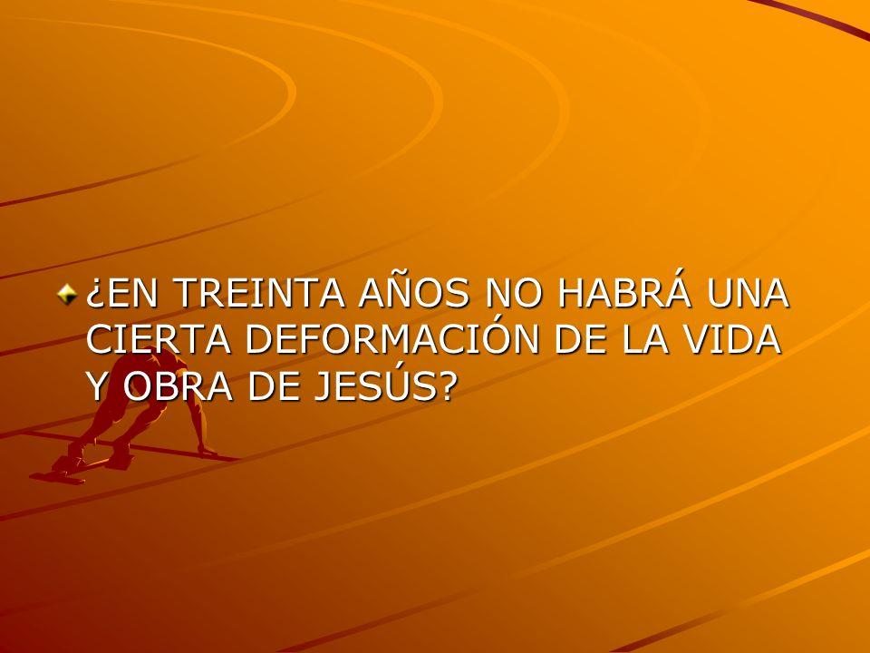 ¿EN TREINTA AÑOS NO HABRÁ UNA CIERTA DEFORMACIÓN DE LA VIDA Y OBRA DE JESÚS