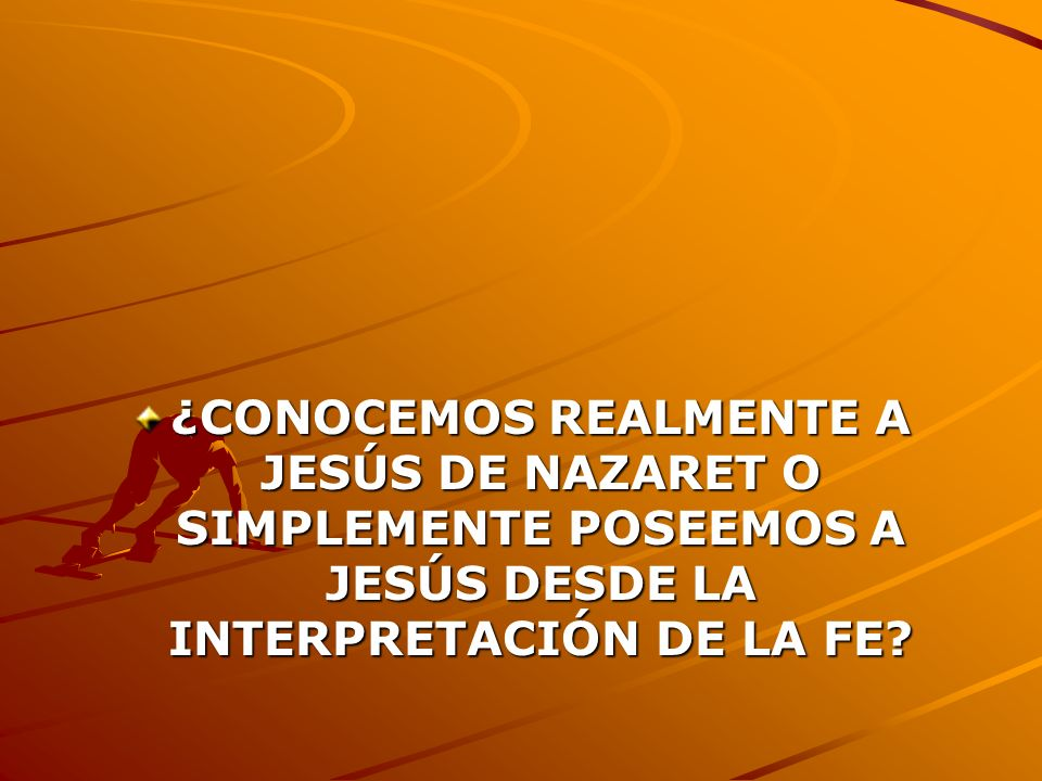 ¿CONOCEMOS REALMENTE A JESÚS DE NAZARET O SIMPLEMENTE POSEEMOS A JESÚS DESDE LA INTERPRETACIÓN DE LA FE
