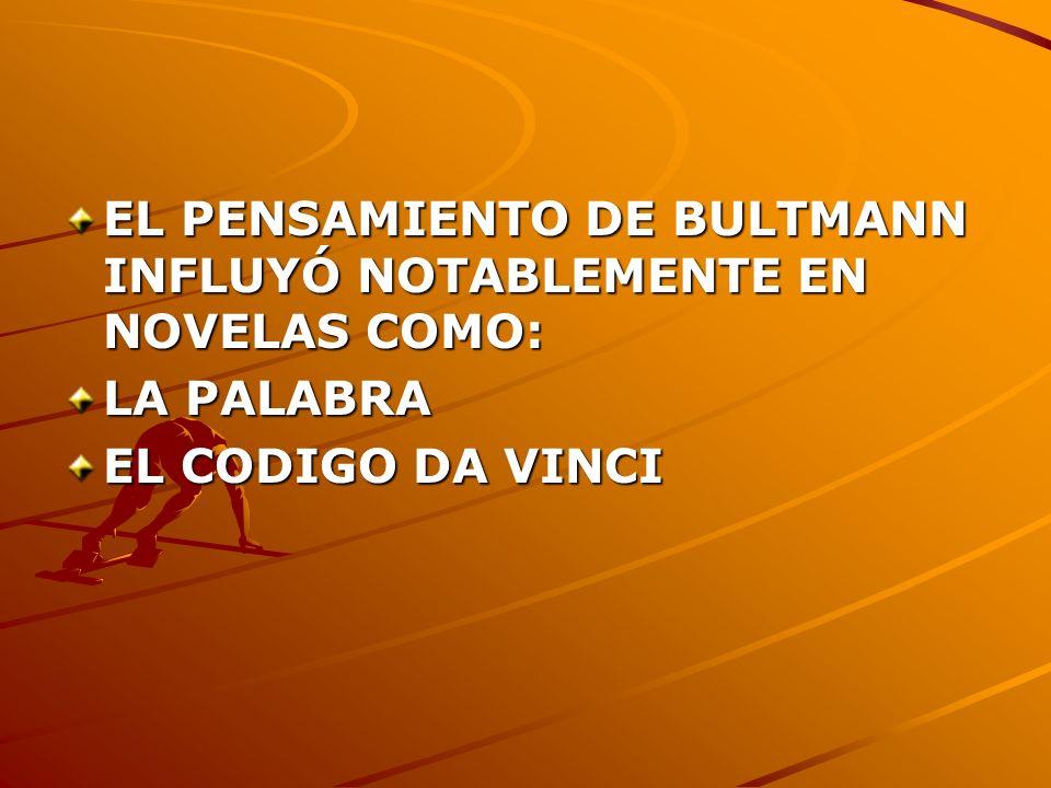 EL PENSAMIENTO DE BULTMANN INFLUYÓ NOTABLEMENTE EN NOVELAS COMO: