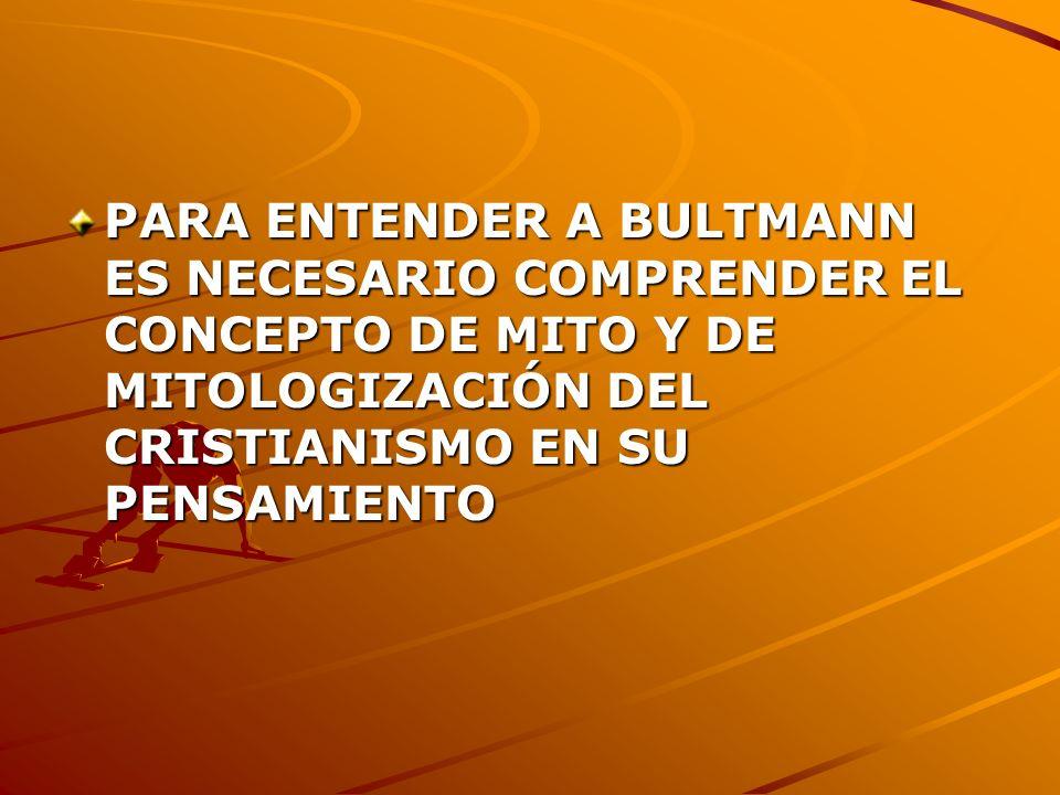 PARA ENTENDER A BULTMANN ES NECESARIO COMPRENDER EL CONCEPTO DE MITO Y DE MITOLOGIZACIÓN DEL CRISTIANISMO EN SU PENSAMIENTO