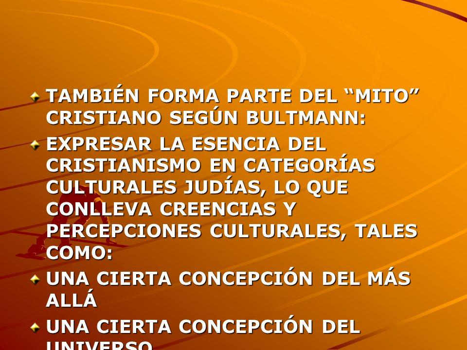 TAMBIÉN FORMA PARTE DEL MITO CRISTIANO SEGÚN BULTMANN: