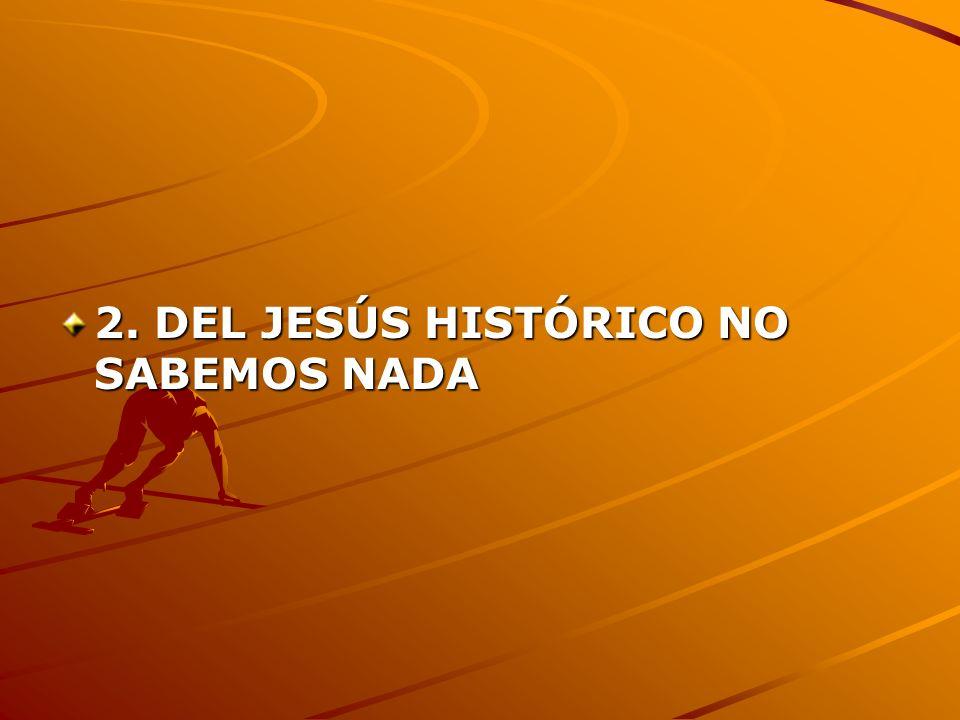 2. DEL JESÚS HISTÓRICO NO SABEMOS NADA