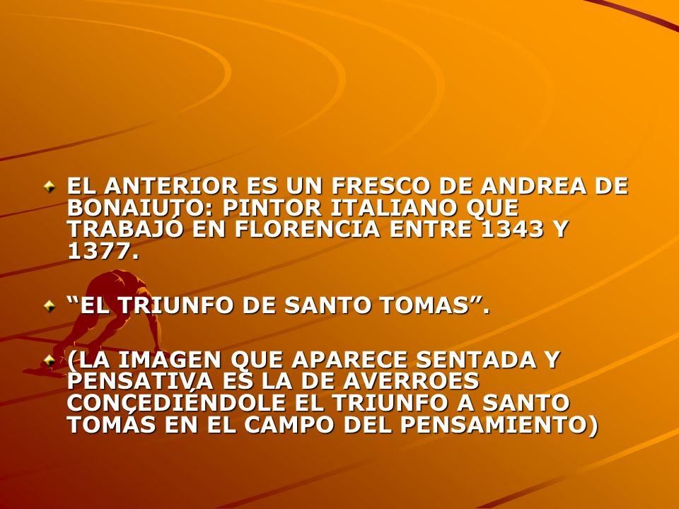 EL ANTERIOR ES UN FRESCO DE ANDREA DE BONAIUTO: PINTOR ITALIANO QUE TRABAJÓ EN FLORENCIA ENTRE 1343 Y 1377.