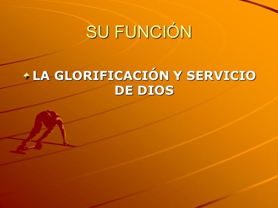 LA GLORIFICACIÓN Y SERVICIO DE DIOS