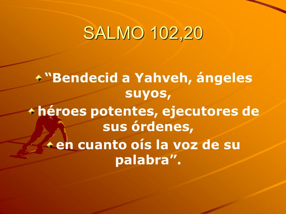 SALMO 102,20 Bendecid a Yahveh, ángeles suyos,