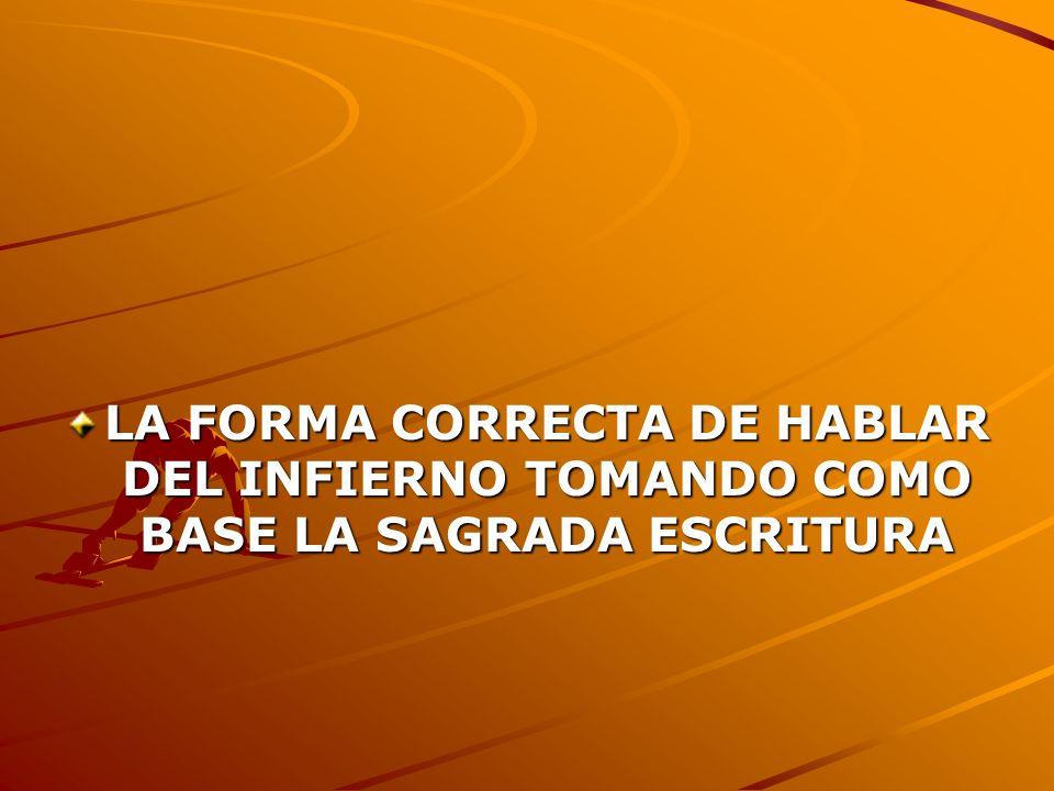 LA FORMA CORRECTA DE HABLAR DEL INFIERNO TOMANDO COMO BASE LA SAGRADA ESCRITURA