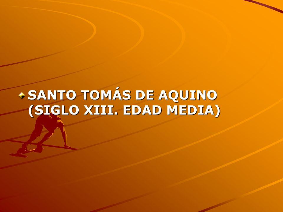 SANTO TOMÁS DE AQUINO (SIGLO XIII. EDAD MEDIA)