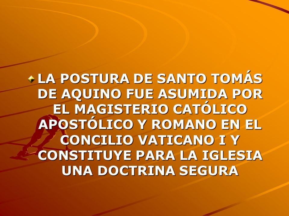 LA POSTURA DE SANTO TOMÁS DE AQUINO FUE ASUMIDA POR EL MAGISTERIO CATÓLICO APOSTÓLICO Y ROMANO EN EL CONCILIO VATICANO I Y CONSTITUYE PARA LA IGLESIA UNA DOCTRINA SEGURA