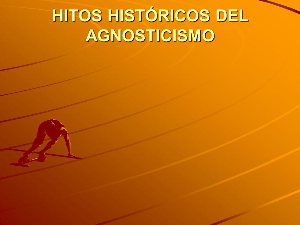 HITOS HISTÓRICOS DEL AGNOSTICISMO