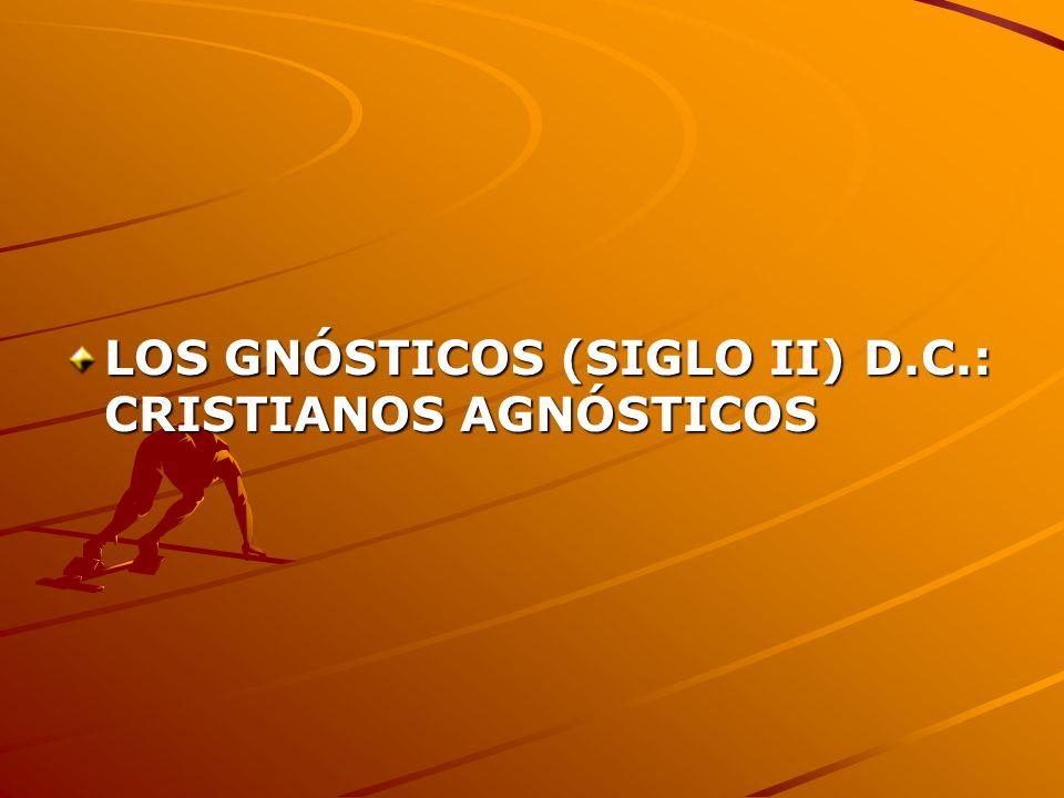 LOS GNÓSTICOS (SIGLO II) D.C.: CRISTIANOS AGNÓSTICOS