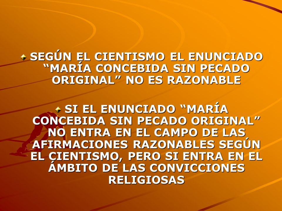 SEGÚN EL CIENTISMO EL ENUNCIADO MARÍA CONCEBIDA SIN PECADO ORIGINAL NO ES RAZONABLE