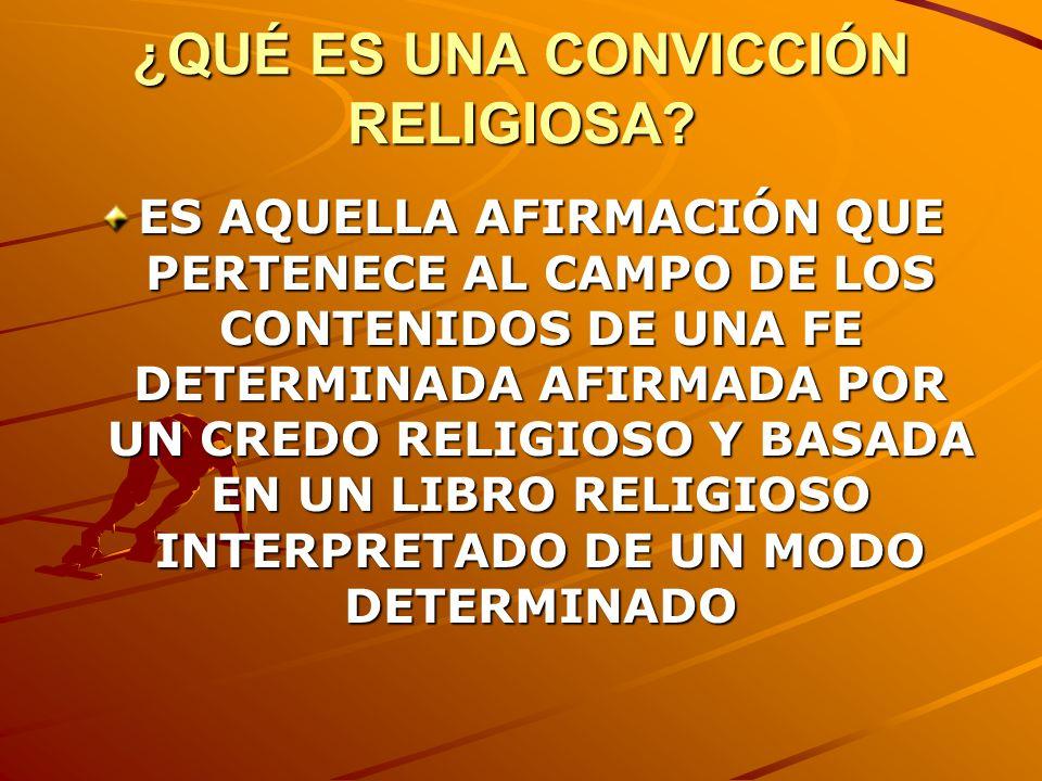¿QUÉ ES UNA CONVICCIÓN RELIGIOSA