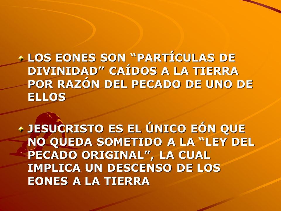 LOS EONES SON PARTÍCULAS DE DIVINIDAD CAÍDOS A LA TIERRA POR RAZÓN DEL PECADO DE UNO DE ELLOS