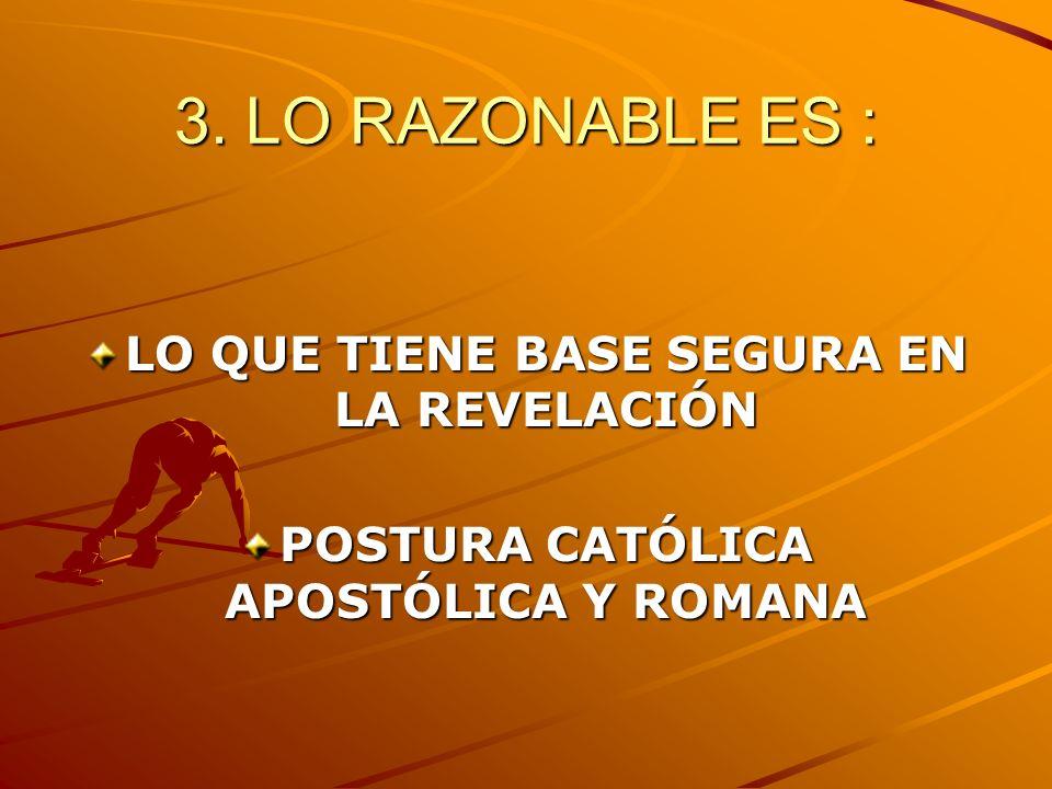 3. LO RAZONABLE ES : LO QUE TIENE BASE SEGURA EN LA REVELACIÓN