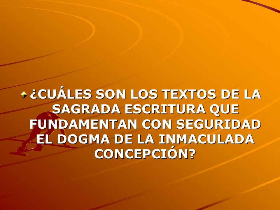 ¿CUÁLES SON LOS TEXTOS DE LA SAGRADA ESCRITURA QUE FUNDAMENTAN CON SEGURIDAD EL DOGMA DE LA INMACULADA CONCEPCIÓN