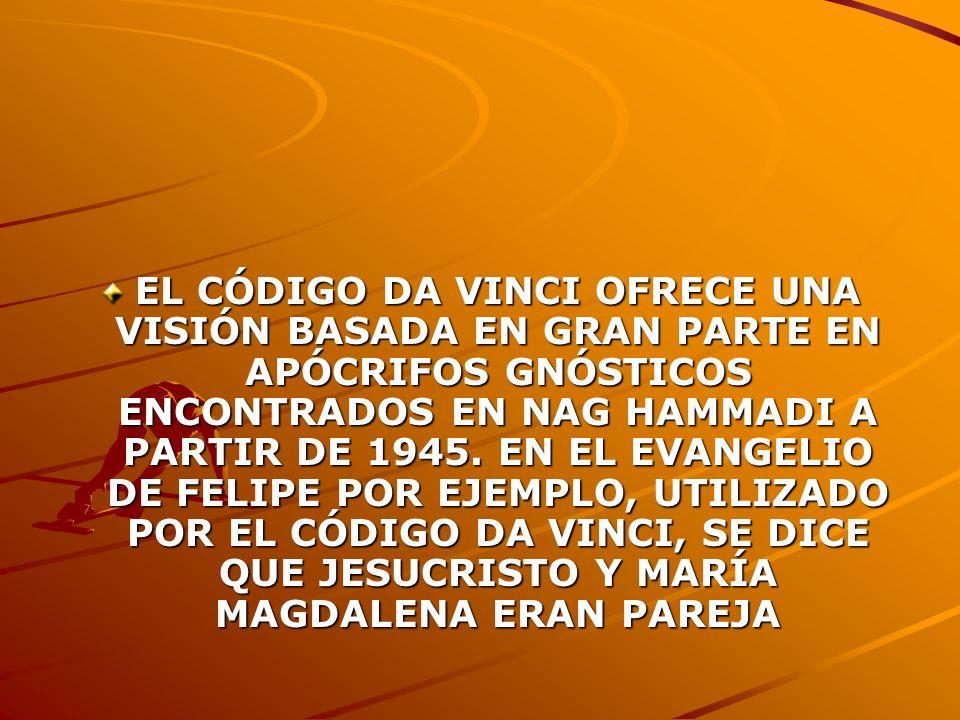 EL CÓDIGO DA VINCI OFRECE UNA VISIÓN BASADA EN GRAN PARTE EN APÓCRIFOS GNÓSTICOS ENCONTRADOS EN NAG HAMMADI A PARTIR DE 1945.