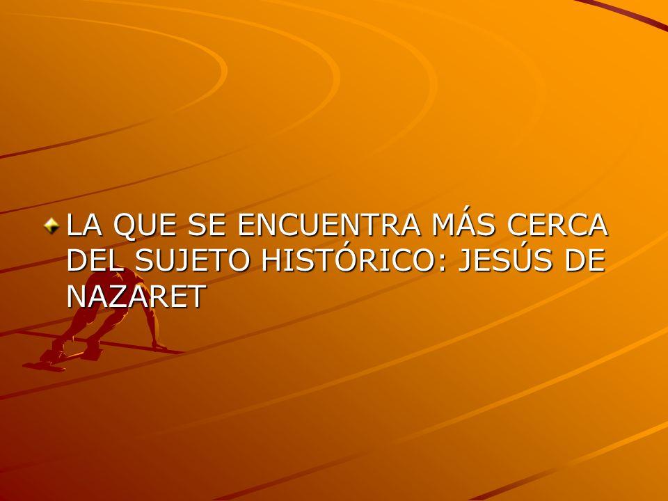 LA QUE SE ENCUENTRA MÁS CERCA DEL SUJETO HISTÓRICO: JESÚS DE NAZARET