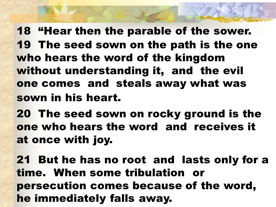 18 Hear then the parable of the sower.