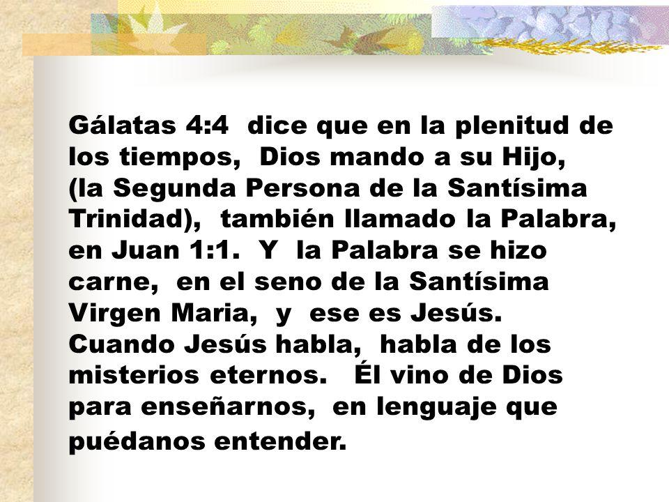 Gálatas 4:4 dice que en la plenitud de los tiempos, Dios mando a su Hijo, (la Segunda Persona de la Santísima Trinidad), también llamado la Palabra, en Juan 1:1.