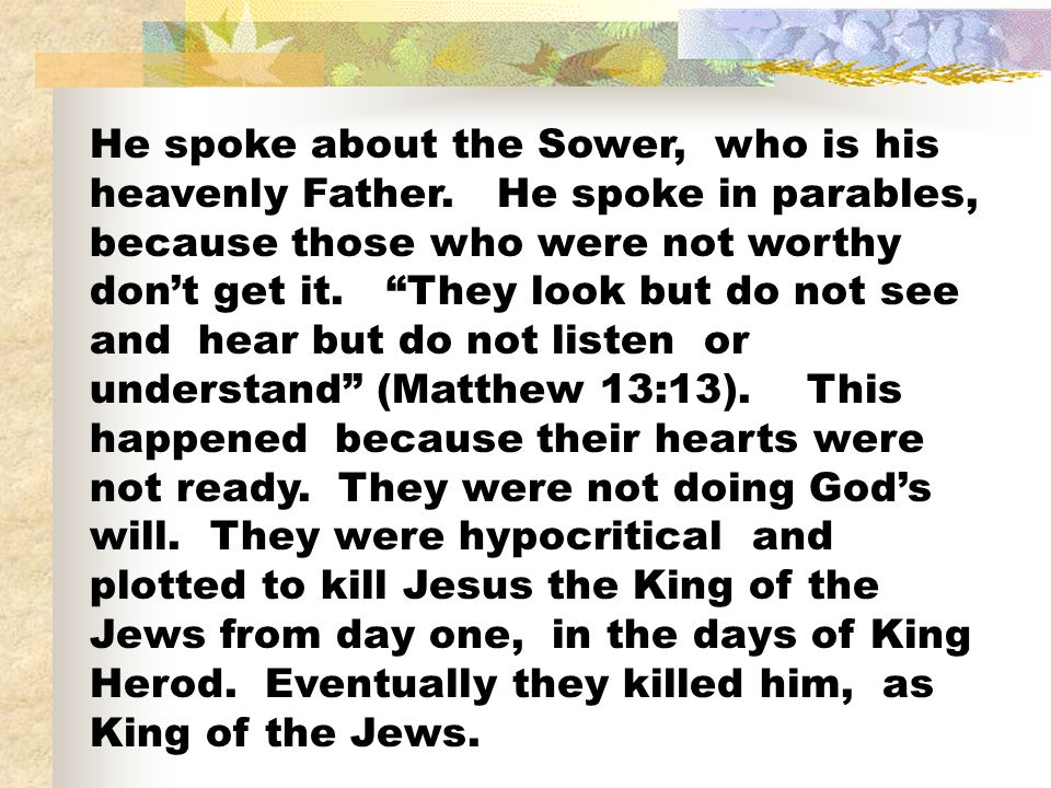 He spoke about the Sower, who is his heavenly Father