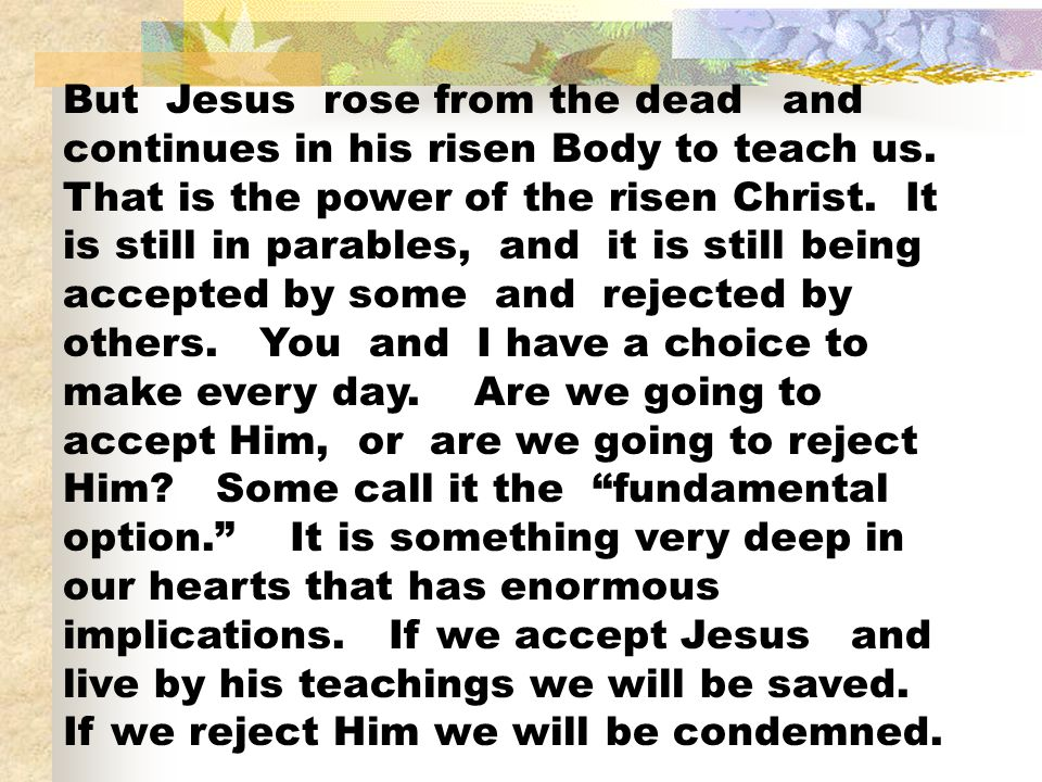 But Jesus rose from the dead and continues in his risen Body to teach us.