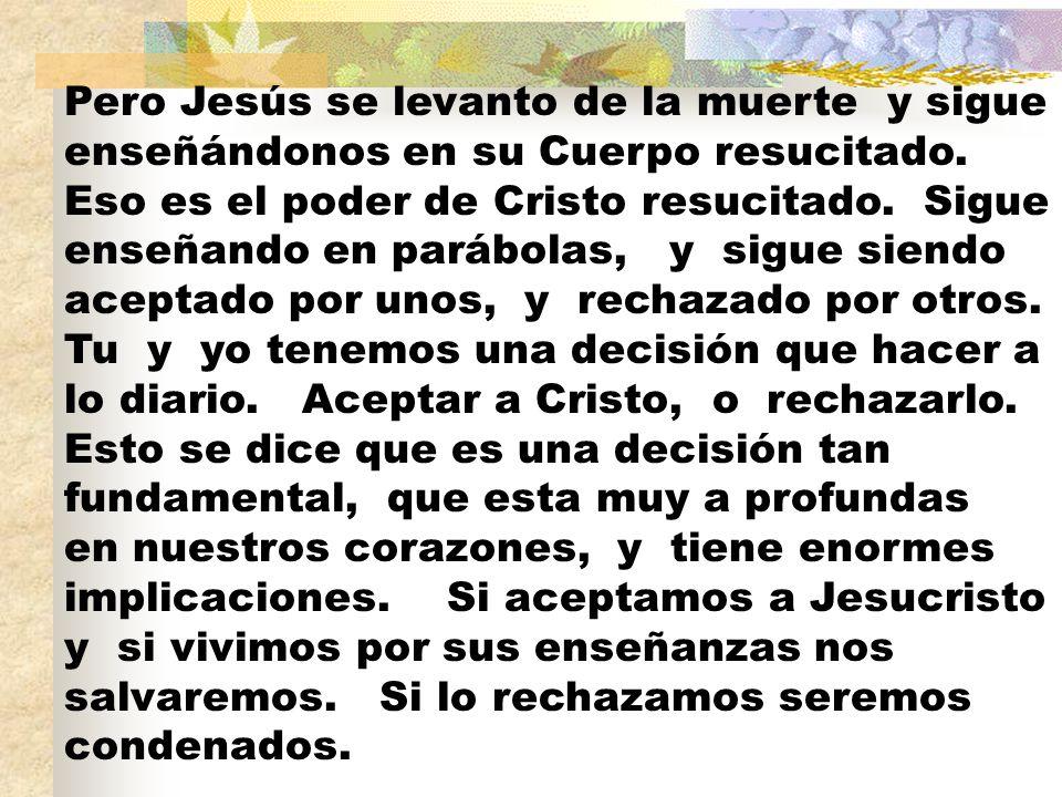 Pero Jesús se levanto de la muerte y sigue enseñándonos en su Cuerpo resucitado.