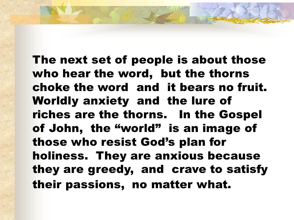 The next set of people is about those who hear the word, but the thorns choke the word and it bears no fruit.