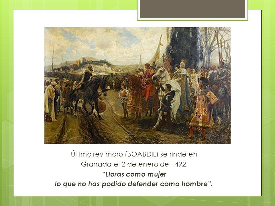 Último rey moro (BOABDIL) se rinde en Granada el 2 de enero de 1492