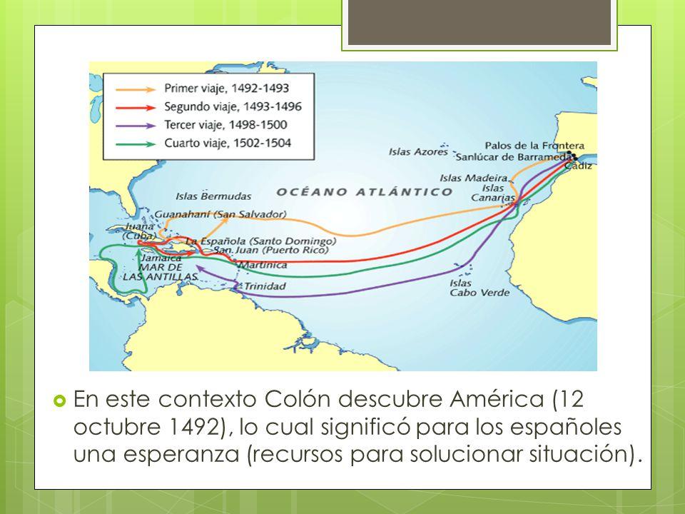 En este contexto Colón descubre América (12 octubre 1492), lo cual significó para los españoles una esperanza (recursos para solucionar situación).