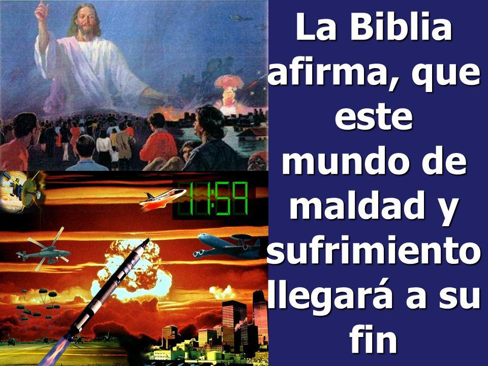 La Biblia afirma, que este mundo de maldad y sufrimiento llegará a su fin