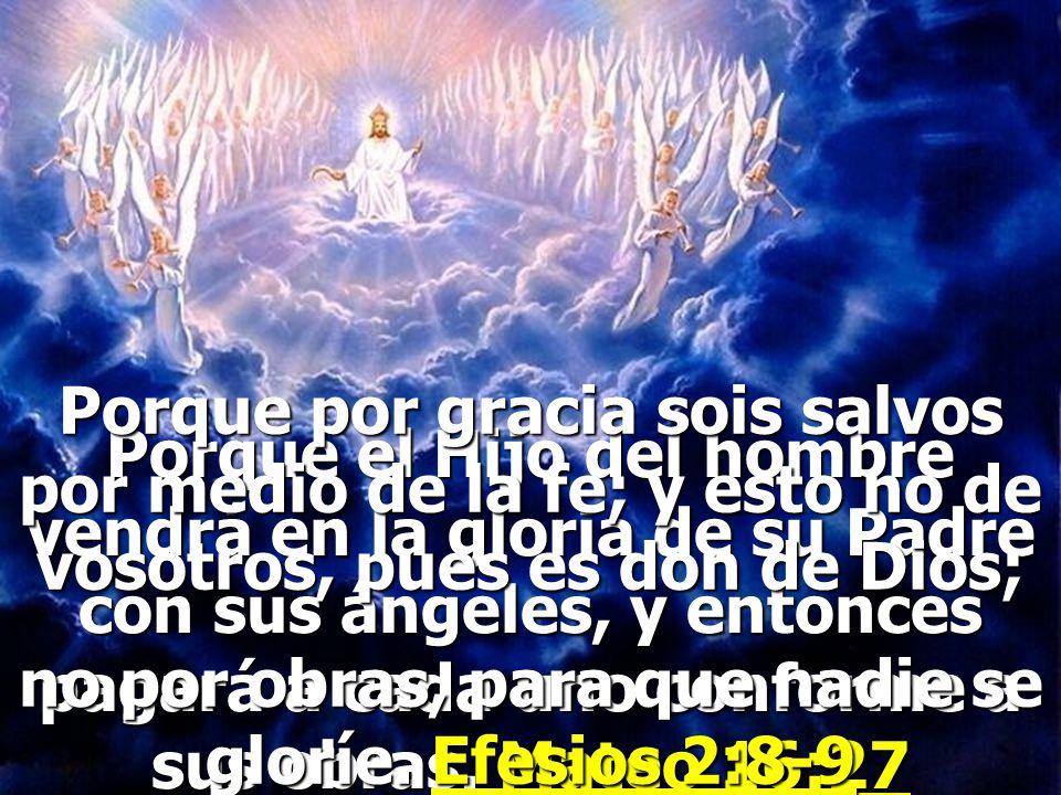 no por obras, para que nadie se gloríe. Efesios 2:8-9