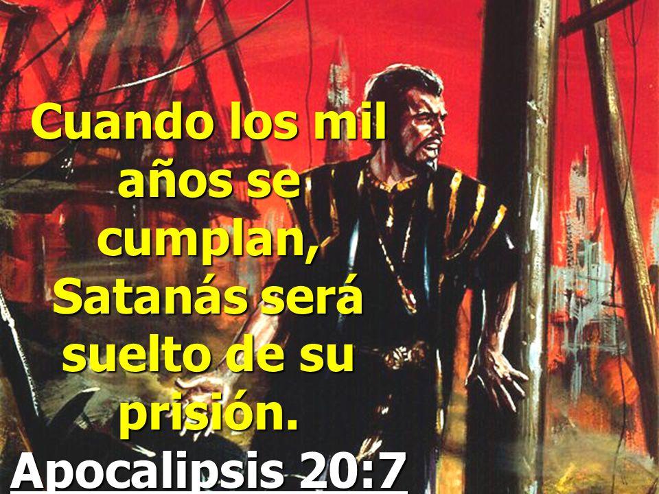 Cuando los mil años se cumplan, Satanás será suelto de su prisión