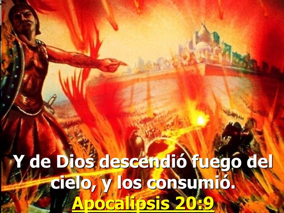 Y de Dios descendió fuego del cielo, y los consumió. Apocalipsis 20:9