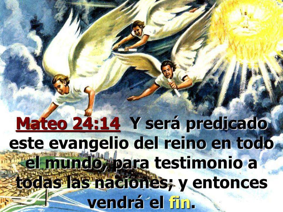 Mateo 24:14 Y será predicado este evangelio del reino en todo el mundo, para testimonio a todas las naciones; y entonces vendrá el fin.