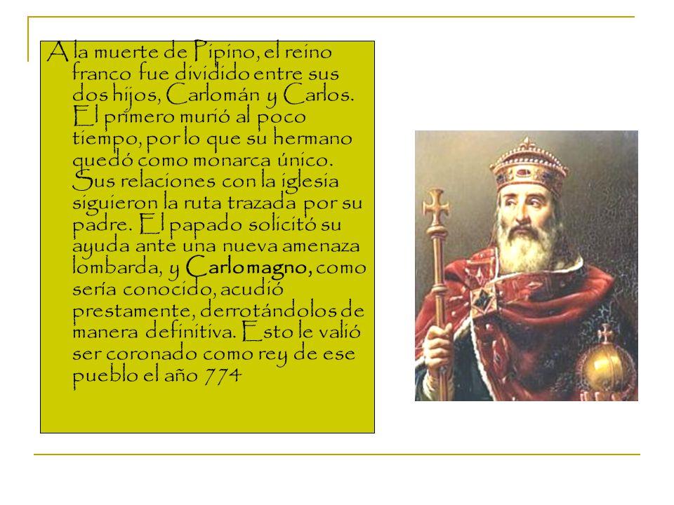 A la muerte de Pipino, el reino franco fue dividido entre sus dos hijos, Carlomán y Carlos.