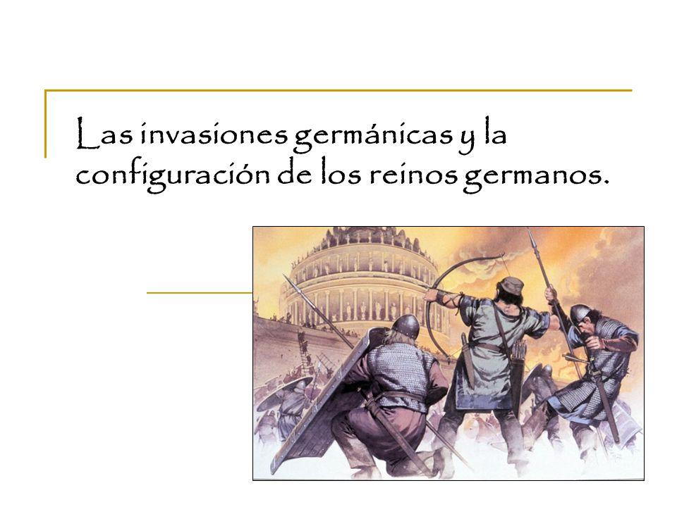 Las invasiones germánicas y la configuración de los reinos germanos.