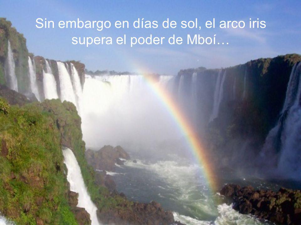 Sin embargo en días de sol, el arco iris supera el poder de Mboí…