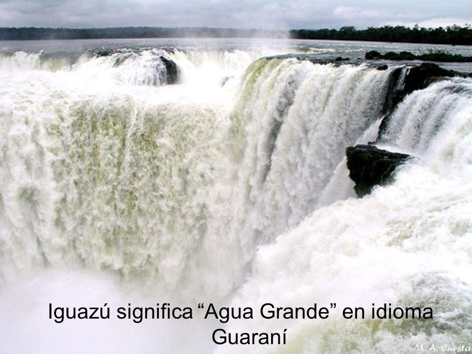 Iguazú significa Agua Grande en idioma Guaraní