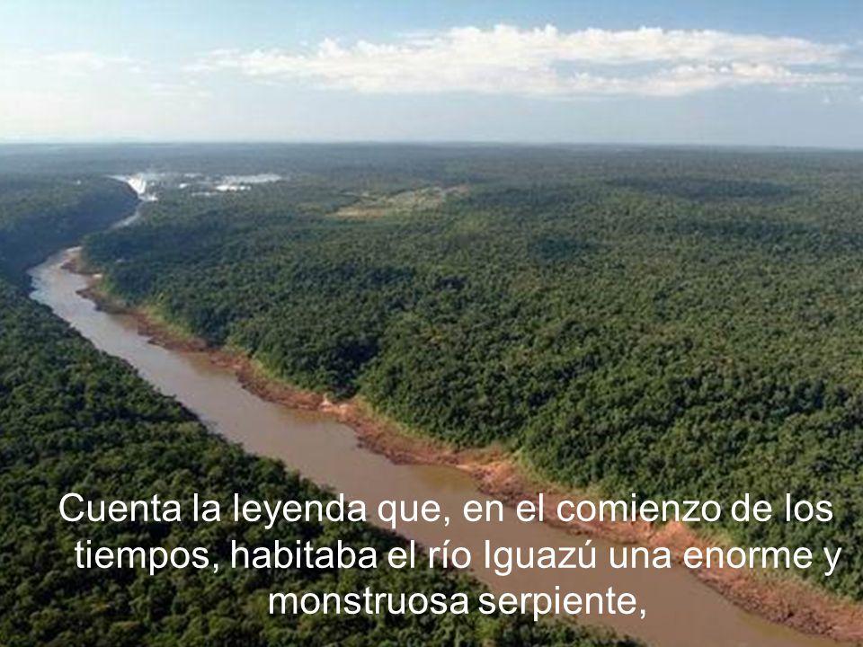 Cuenta la leyenda que, en el comienzo de los tiempos, habitaba el río Iguazú una enorme y monstruosa serpiente,