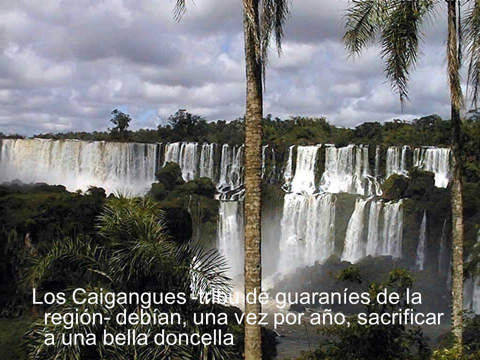 Los Caigangues -tribu de guaraníes de la región- debían, una vez por año, sacrificar a una bella doncella