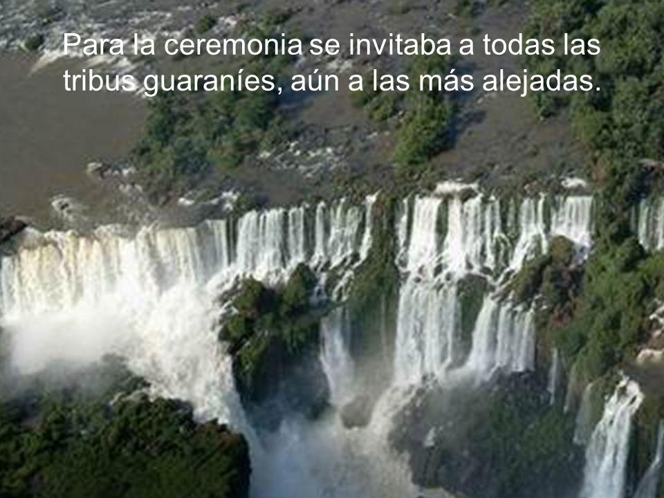 Para la ceremonia se invitaba a todas las tribus guaraníes, aún a las más alejadas.