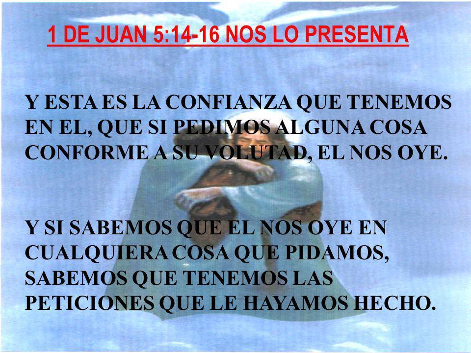 1 DE JUAN 5:14-16 NOS LO PRESENTA