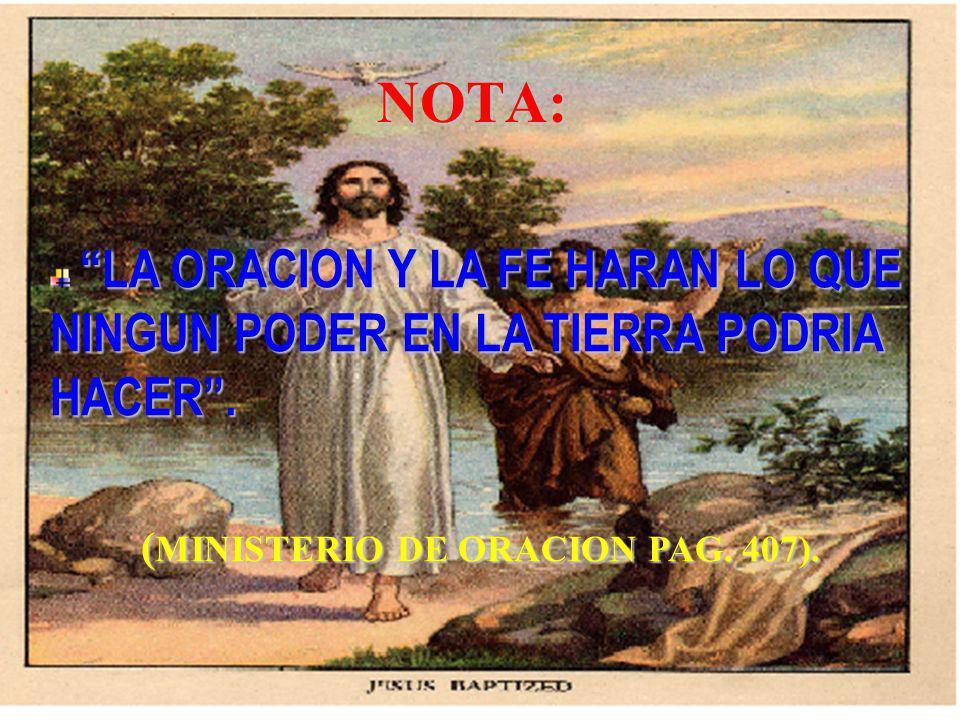 (MINISTERIO DE ORACION PAG. 407).