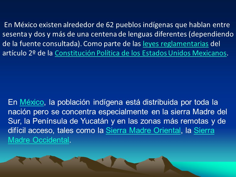 En México existen alrededor de 62 pueblos indígenas que hablan entre sesenta y dos y más de una centena de lenguas diferentes (dependiendo de la fuente consultada). Como parte de las leyes reglamentarias del artículo 2º de la Constitución Política de los Estados Unidos Mexicanos.