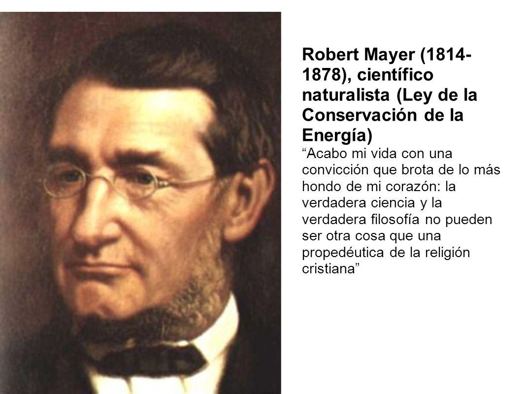 Robert Mayer (1814- 1878), científico naturalista (Ley de la Conservación de la Energía)