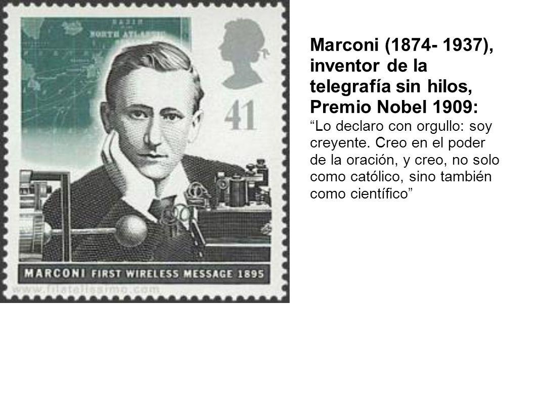 Marconi (1874- 1937), inventor de la telegrafía sin hilos, Premio Nobel 1909: