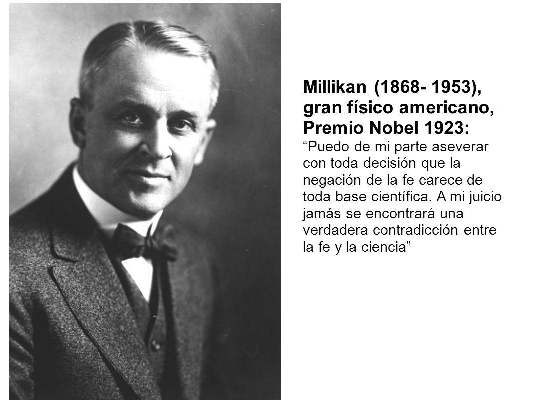 Millikan (1868- 1953), gran físico americano, Premio Nobel 1923: