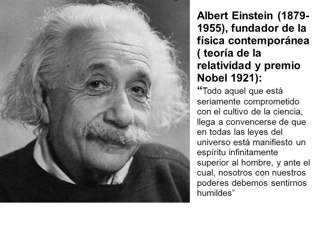 Albert Einstein (1879- 1955), fundador de la física contemporánea ( teoría de la relatividad y premio Nobel 1921):