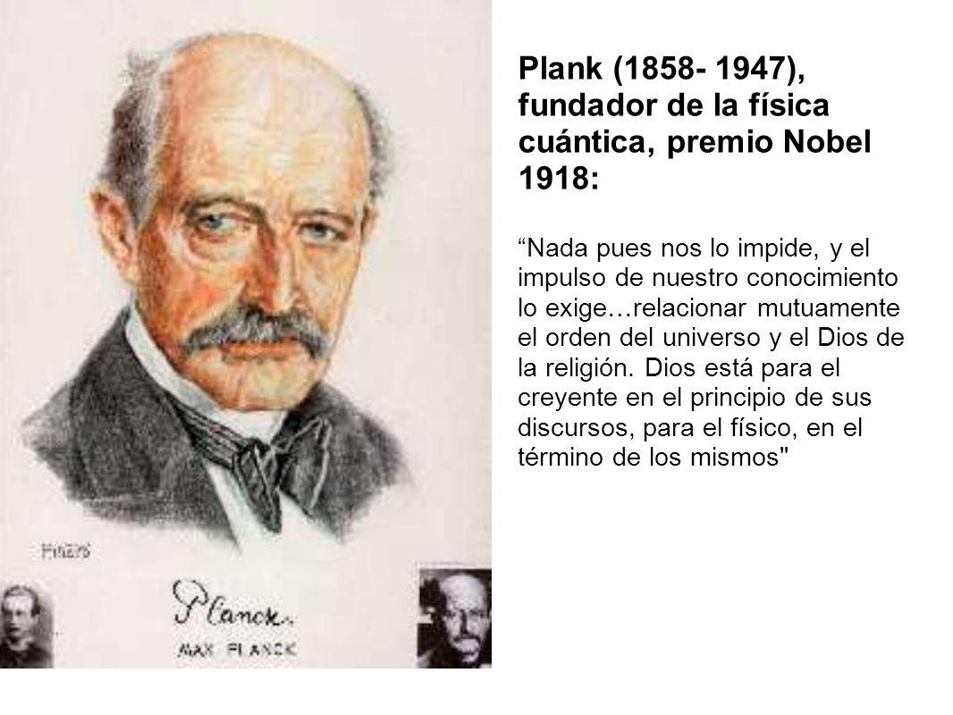 Plank (1858- 1947), fundador de la física cuántica, premio Nobel 1918: